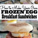 Don't waste another buck. Make your own frozen egg breakfast sandwiches!