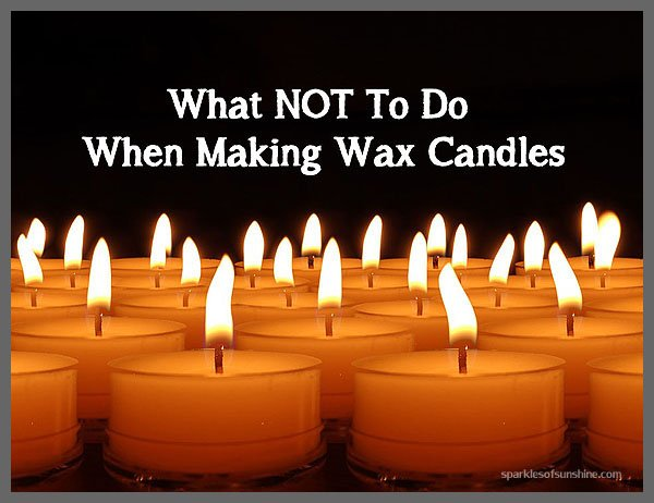 What NOT To Do When Making Wax Candles