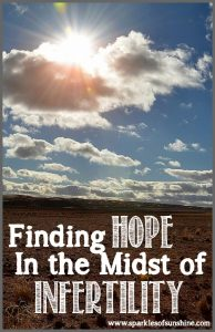 Finding Hope in the Midst of Infertility at Sparkles of Sunshine. Find out how to remain hopeful during your battle with infertility.
