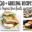 30+ Grilling Recipes to Impress Your Guests