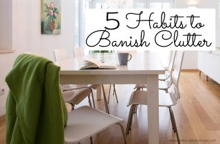 5 Habits to Banish Clutter