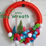 The Most Wonderful Colorful Pom Pom Holiday Wreath